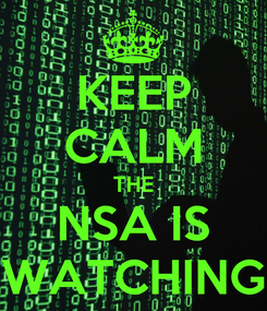 Poster: KEEP CALM THE NSA IS WATCHING