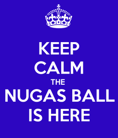 Poster: KEEP CALM THE  NUGAS BALL IS HERE