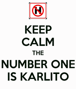 Poster: KEEP CALM THE NUMBER ONE IS KARLITO