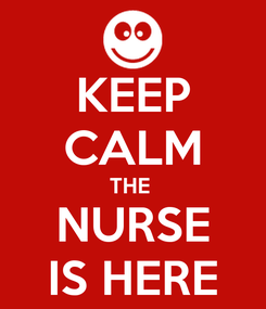 Poster: KEEP CALM THE  NURSE IS HERE