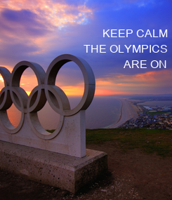 Poster: KEEP CALM THE OLYMPICS ARE ON