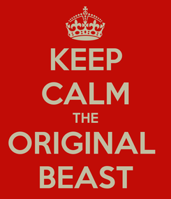 Poster: KEEP CALM THE ORIGINAL  BEAST