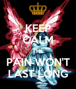 Poster: KEEP CALM THE PAIN WON'T LAST LONG