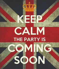 Poster: KEEP CALM THE PARTY IS COMING SOON