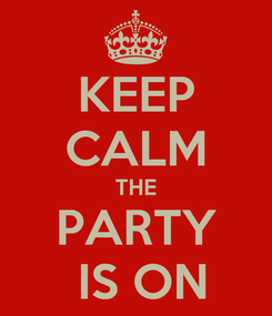 Poster: KEEP CALM THE PARTY  IS ON