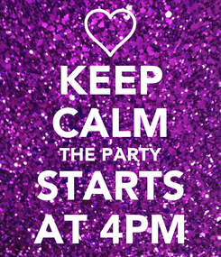 Poster: KEEP CALM THE PARTY STARTS AT 4PM