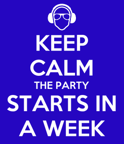 Poster: KEEP CALM THE PARTY STARTS IN A WEEK