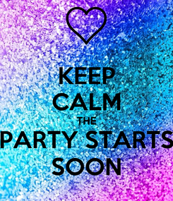 Poster: KEEP CALM THE PARTY STARTS SOON