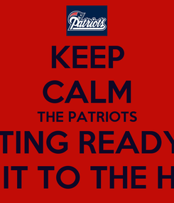 Poster: KEEP CALM THE PATRIOTS GETTING READY TO TAKE IT TO THE HOUSE