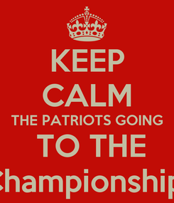 Poster: KEEP CALM THE PATRIOTS GOING  TO THE Championship