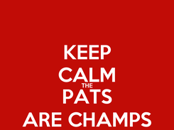 Poster: KEEP CALM THE PATS ARE CHAMPS