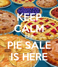 Poster: KEEP CALM THE PIE SALE IS HERE