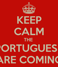Poster: KEEP CALM THE  PORTUGUESE ARE COMING