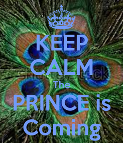 Poster: KEEP CALM The PRINCE is Coming