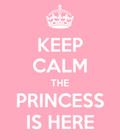 Poster: KEEP CALM THE PRINCESS IS HERE