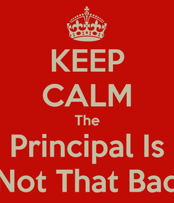 Poster: KEEP CALM The Principal Is Not That Bad
