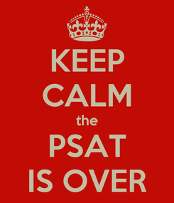 Poster: KEEP CALM the PSAT IS OVER