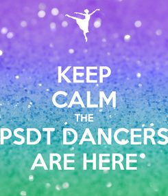 Poster: KEEP CALM THE PSDT DANCERS ARE HERE