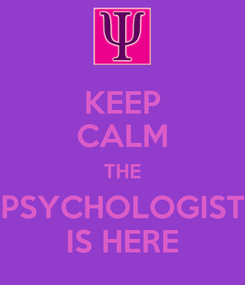 Poster: KEEP CALM THE PSYCHOLOGIST IS HERE