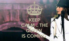 Poster: KEEP CALM .. THE  QUEEN  IS COMING