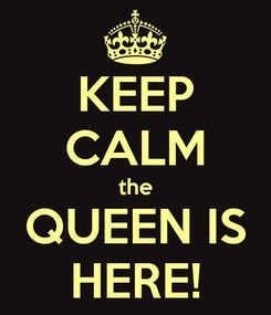Poster: KEEP CALM the QUEEN IS HERE!