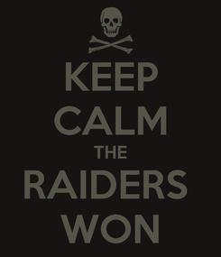 Poster: KEEP CALM THE RAIDERS  WON