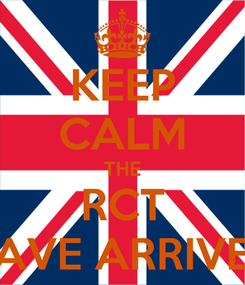 Poster: KEEP CALM THE RCT HAVE ARRIVED