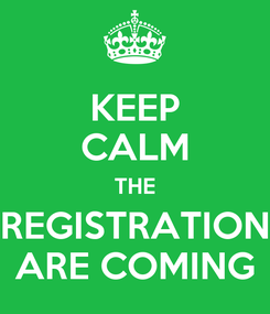 Poster: KEEP CALM THE REGISTRATION ARE COMING