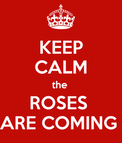 Poster: KEEP CALM the  ROSES  ARE COMING