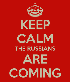 Poster: KEEP CALM THE RUSSIANS ARE COMING