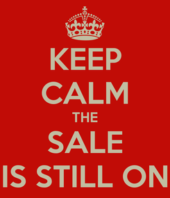 Poster: KEEP CALM THE SALE IS STILL ON