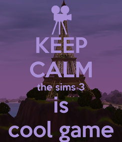 Poster: KEEP CALM the sims 3 is cool game