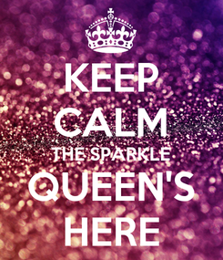 Poster: KEEP CALM THE SPARKLE QUEEN'S HERE