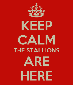 Poster: KEEP CALM THE STALLIONS ARE HERE
