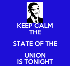 Poster: KEEP CALM THE STATE OF THE UNION IS TONIGHT