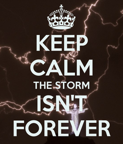 Poster: KEEP CALM THE STORM ISN'T FOREVER