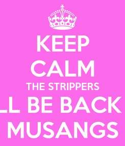 Poster: KEEP CALM THE STRIPPERS WILL BE BACK AT MUSANGS