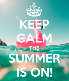 Poster: KEEP CALM THE SUMMER IS ON!