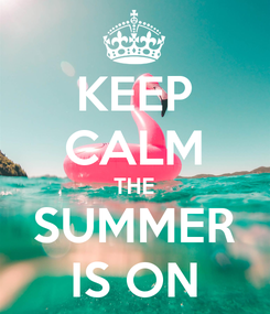 Poster: KEEP CALM THE SUMMER IS ON