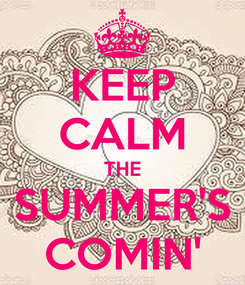 Poster: KEEP CALM THE SUMMER'S COMIN'