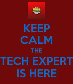 Poster: KEEP CALM THE TECH EXPERT IS HERE