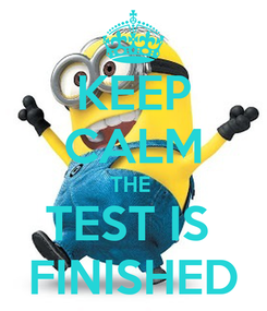 Poster: KEEP CALM THE  TEST IS  FINISHED