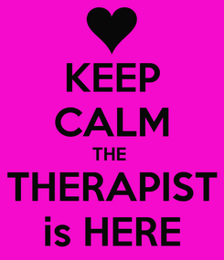 Poster: KEEP CALM THE  THERAPIST is HERE