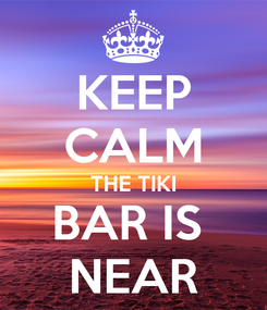 Poster: KEEP CALM THE TIKI BAR IS  NEAR