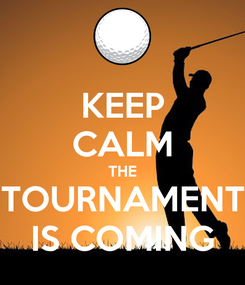 Poster: KEEP CALM THE TOURNAMENT IS COMING