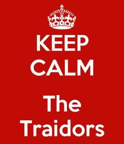 Poster: KEEP CALM  The Traidors