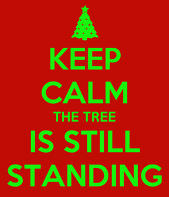 Poster: KEEP CALM THE TREE IS STILL STANDING