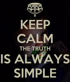 Poster: KEEP CALM THE TRUTH IS ALWAYS SIMPLE