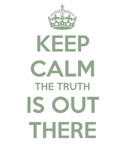 Poster: KEEP CALM THE TRUTH IS OUT THERE