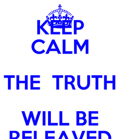 Poster: KEEP CALM THE  TRUTH WILL BE RELEAVED